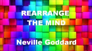 Rearrange The Mind  - Neville Goddard (one of Neville