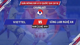 full-u15-viettel-vs-u15-sl-ngh-an-chung-kt-u15-qg-cp-thi-sn-bc-2018-vff-channel
