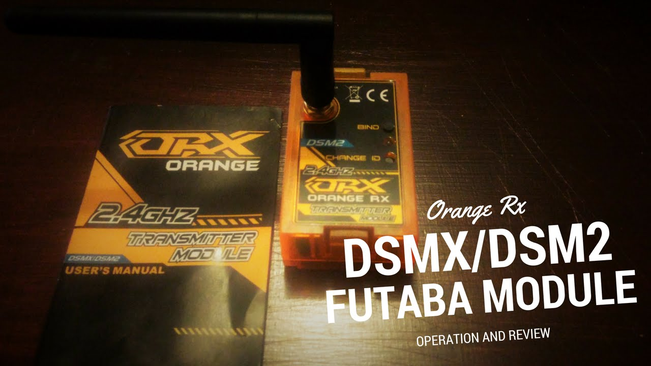 OrangeRx 2 4GHz DSMX/DSM2 FUTABA module Operation/Review