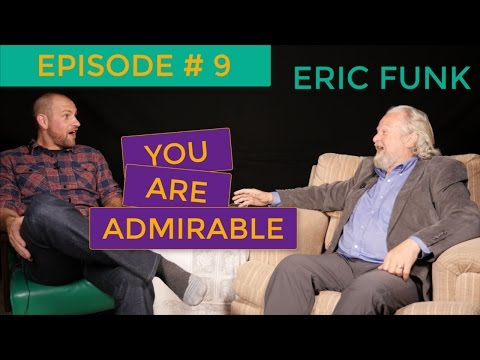 Eric Funk: You Are Admirable Episode #9