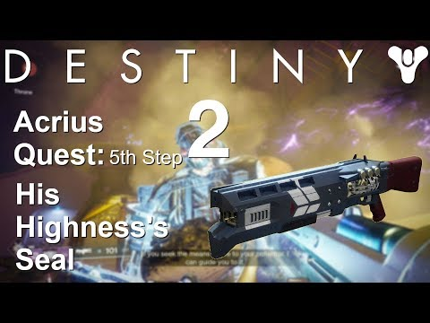 Acrius Questline: 5th Step His Highness's Seal , Airier Plays Destiny 2