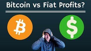 Bitcoin vs Fiat Profit Dilemma - Why the Bitcoin trade pairing matters