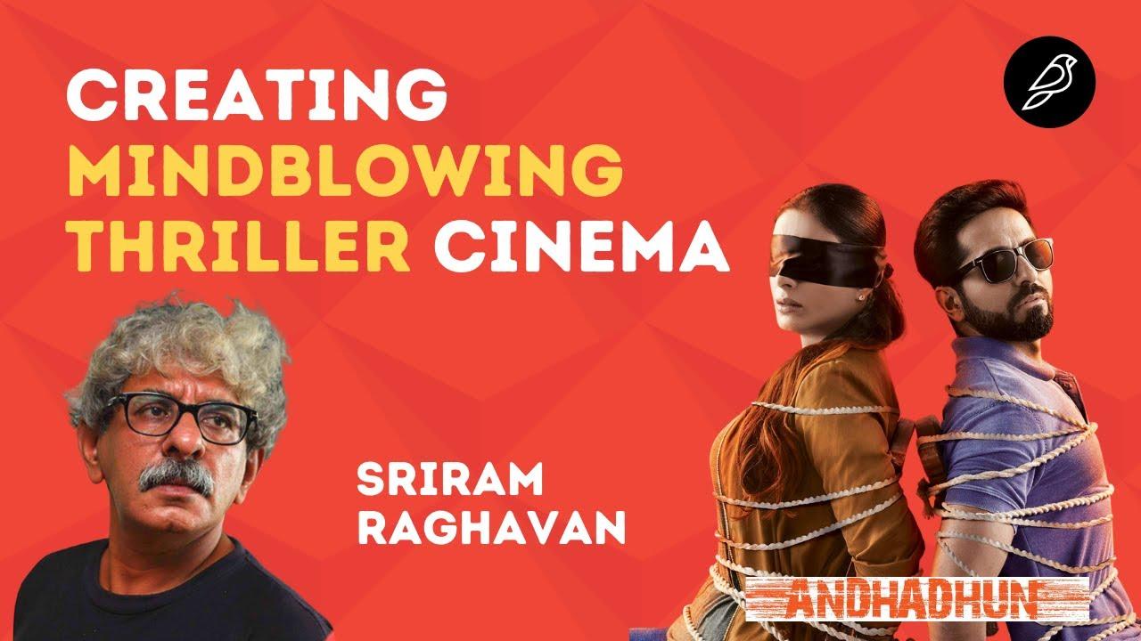 Creating Mind-Blowing Thrillers - Sriram Raghavan, Director (Andhadhun, Badlapur, Raman Raghav)