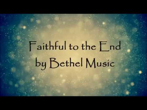 Faithful to the End by Bethel Music - Lyric Video