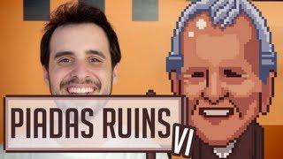 PIADAS RUINS VI