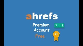 How to Get Ahrefs Premium Account freely - 100% Working - 2018 tips and tricks