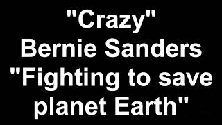 "Crazy Bernie Sanders   ""Fighting to save planet Earth"""