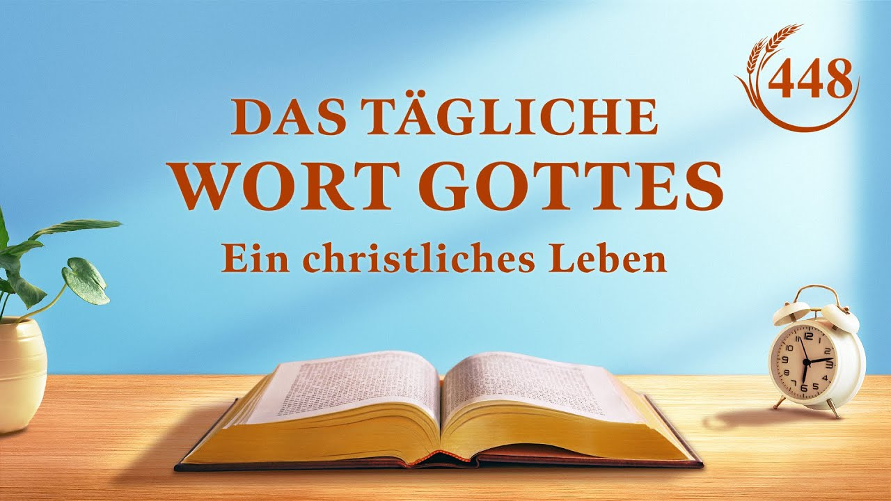 """Das tägliche Wort Gottes   """"Der Unterschied zwischen dem Amt des fleischgewordenen Gottes und der Pflicht des Menschen""""   Auszug 448"""