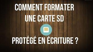 Comment formater une carte SD protégé en écriture ?