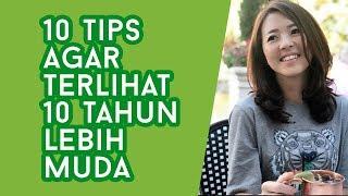10 Tips untuk Terlihat 10 Tahun Lebih Muda