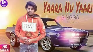 Yaara Nu Yaari - Singga ( Official Song ) | Latest Punjabi Song
