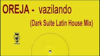 Oreja - Vazilando (Dark Suite Latin House mix)