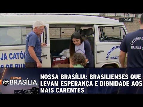 Nossa Brasília: Brasilienses levam esperança e dignidade aos mais carentes