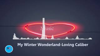 My Winter Wonderland By Loving Caliber[ Christmas Music]