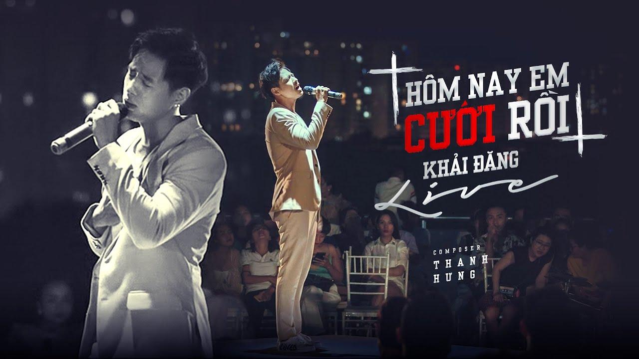 Hôm Nay Em Cưới Rồi - Khải Đăng   Thanh Hưng   Live Version - YouTube