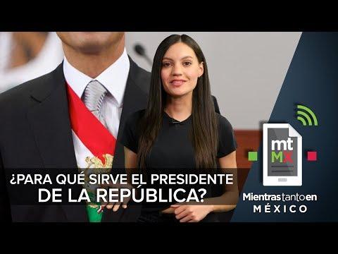 ¿Para qué sirve el Presidente de la República?   Mientras Tanto en México