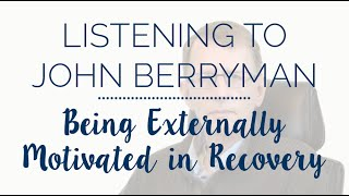 Listening to John Berryman: Being Externally Motivated in Recovery