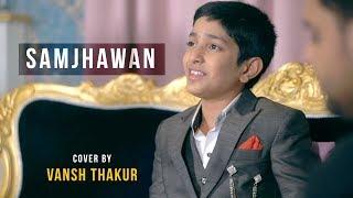 Samjhawan Unplugged | Cover By Vansh Thakur | Sing Dil Se | Humpty Sharma Ki Dulhania | Alia