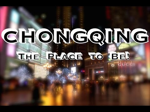 Chongqing: The Place To Be!