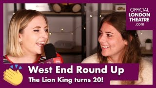West End Round Up Ep.15 - The Lion King turns 20!