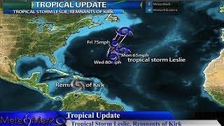 Tropical Storm Leslie, Remnants of Kirk, Stormy Weather Pattern , Sep 30, 2018