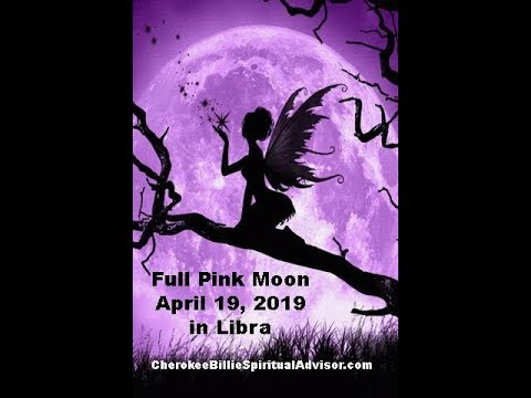 Full Pink Moon April 19, 2019 in Libra - Cherokee Billie