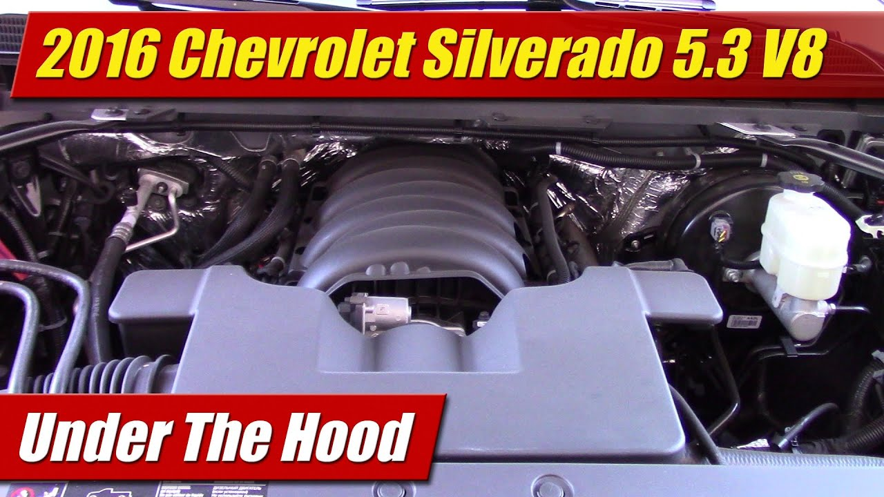 Under The Hood: 2016 Chevrolet Silverado 5.3 V8 - YouTube