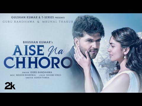 Aise Na Chhoro Song | Guru Randhawa, Mrunal T, Manan B, Rashmi V | Ashish P | Bhushan K