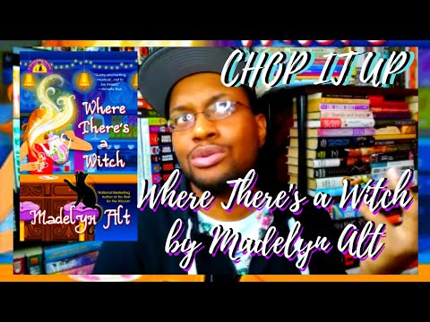 CHOP IT UP:  Where There's A Witch By Madelyn Alt