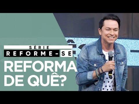 Reforma de Quê? | Série Reforme-se | Pr. Lucinho (12/08/2017)