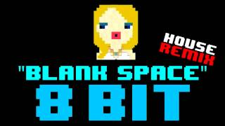 Blank Space (8 Bit House Remix Cover Version) [Tribute to Taylor Swift] - 8 Bit Universe
