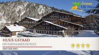Huus Gstaad - Gstaad-Saanen Hotels, Switzerland