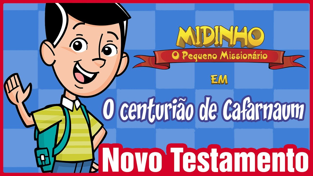 O centurião de Cafarnaum - Midinho, o Pequeno Missionário