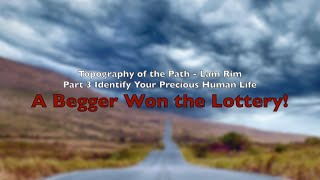 Topography of the Path - Lam Rim Part 3: A Beggar Has Won the Lottery!
