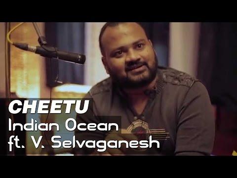 Cheetu - Indian Ocean ft. V. Selvaganesh | Tandanu