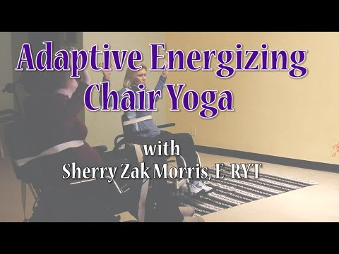 Adaptive Chair Yoga Class to Get You Moving Where You Can Move! with Sherry Zak Morris, E-RYT