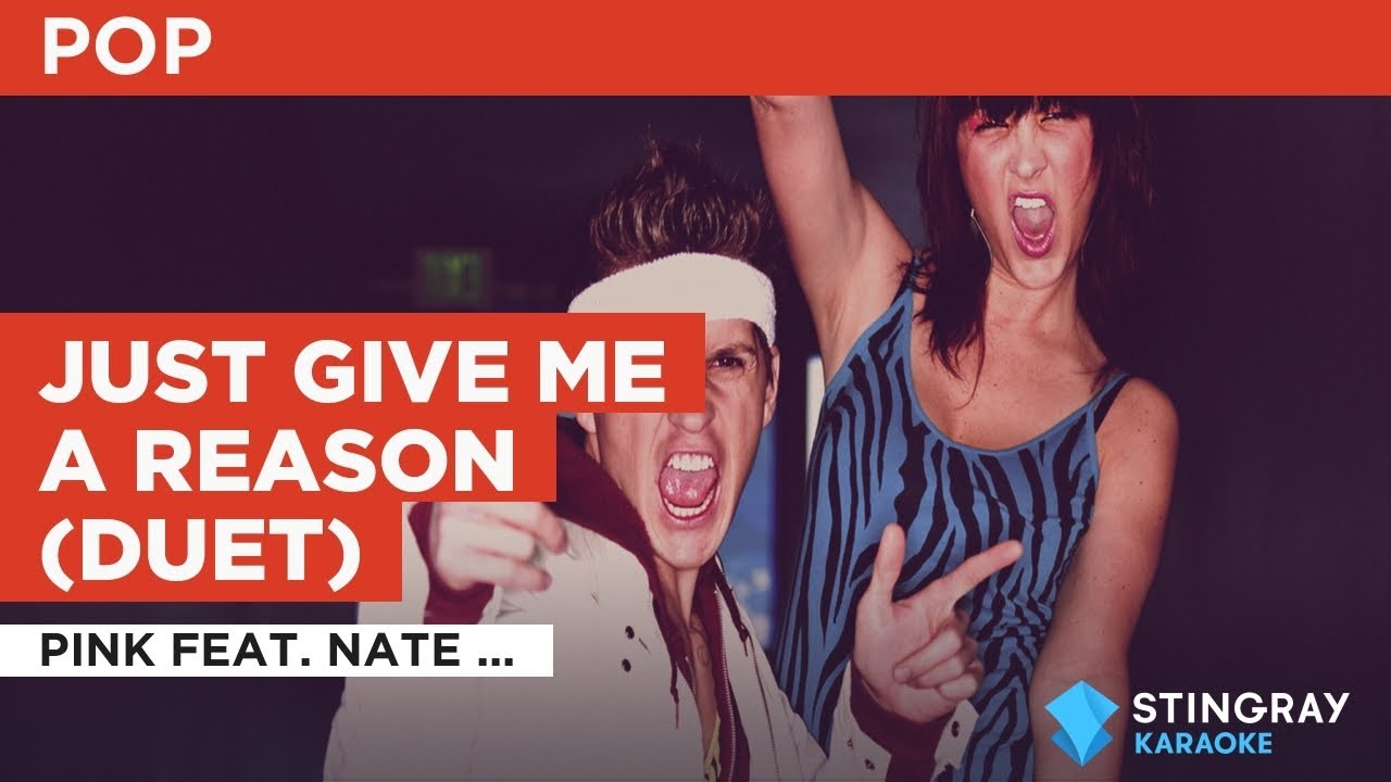 Just Give Me A Reason (Duet) : Pink feat. Nate Ruess | Karaoke with Lyrics