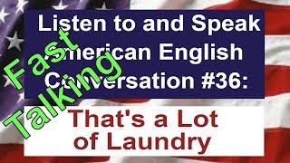 Learn to Talk Fast - Listen to and Speak American English Conversation #36