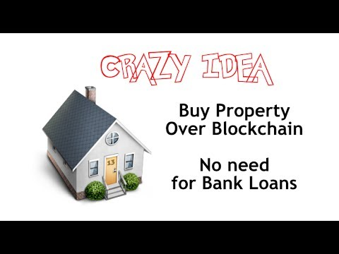 How to get rid of banks and mortgages #CrazyBlockchainIdea