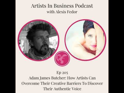 Ep 205 - Adam James Butcher: How Artists Can Overcome Their Creative Barriers To Discover Their...