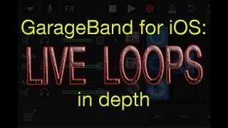 GarageBand Tutorial for iOS - LIVE LOOPS in depth