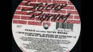 Praxis Feat Kathy Brown - Turn Me Out (Turn To Sugar)