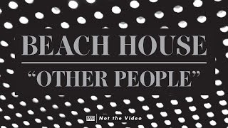 Beach House - Other People Video