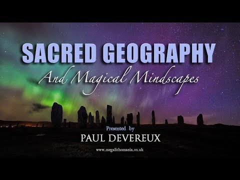Paul Devereux Sacred Geography & Magical Mindscapes FULL LECTURE
