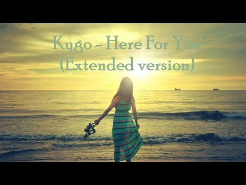 Kygo-Here For You ft. Ella Henderson (Extended version)