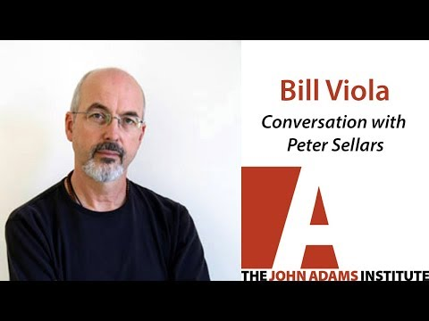 Bill Viola - Conversation with Peter Sellars