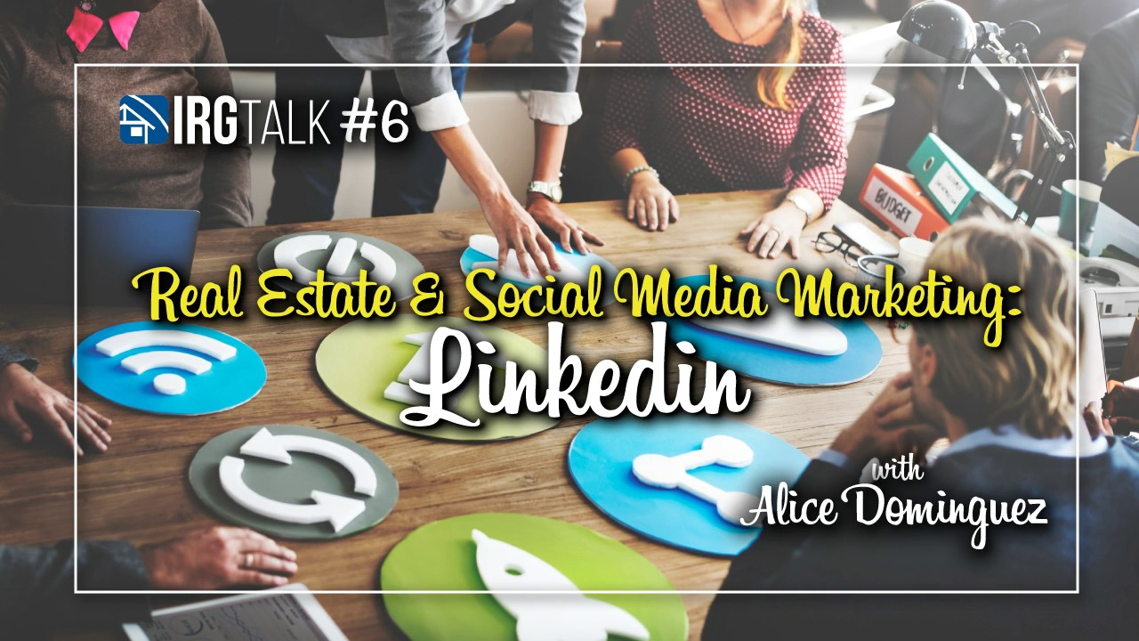 Real Estate & Social Media Marketing: Linkedin! – IRG Talk #6