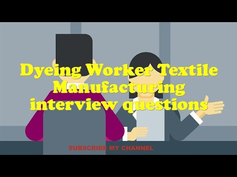 Dyeing Worker Textile Manufacturing interview questions