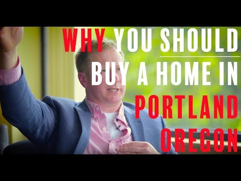 Why You SHOULD Be Buying A Home In Portland Oregon