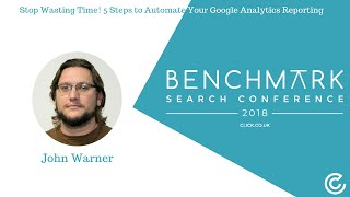 Stop Wasting Time! 5 Steps to Automate Your Google Analytics Reporting | Benchmark Search Conference